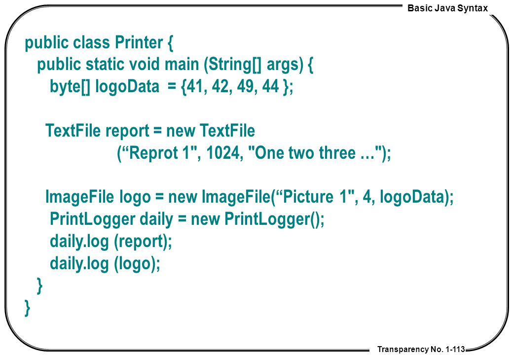 public class Printer { public static void main (String[] args) { byte[] logoData = {41, 42, 49, 44 };